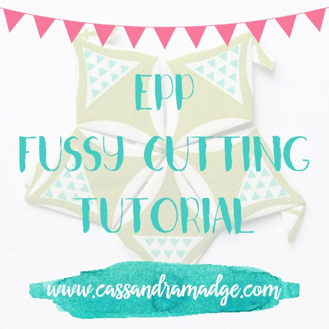 EPP Fussy Cutting Tutorial - Cassandra Madge